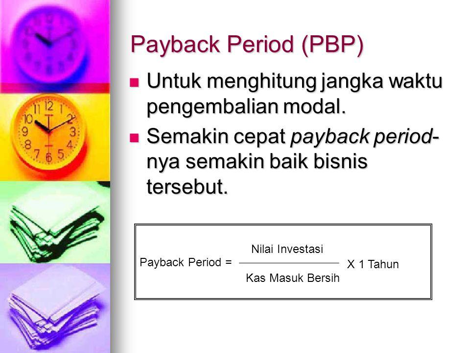 Payback Period (PBP) Untuk menghitung jangka waktu pengembalian modal. Untuk menghitung jangka waktu pengembalian modal. Semakin cepat payback period-