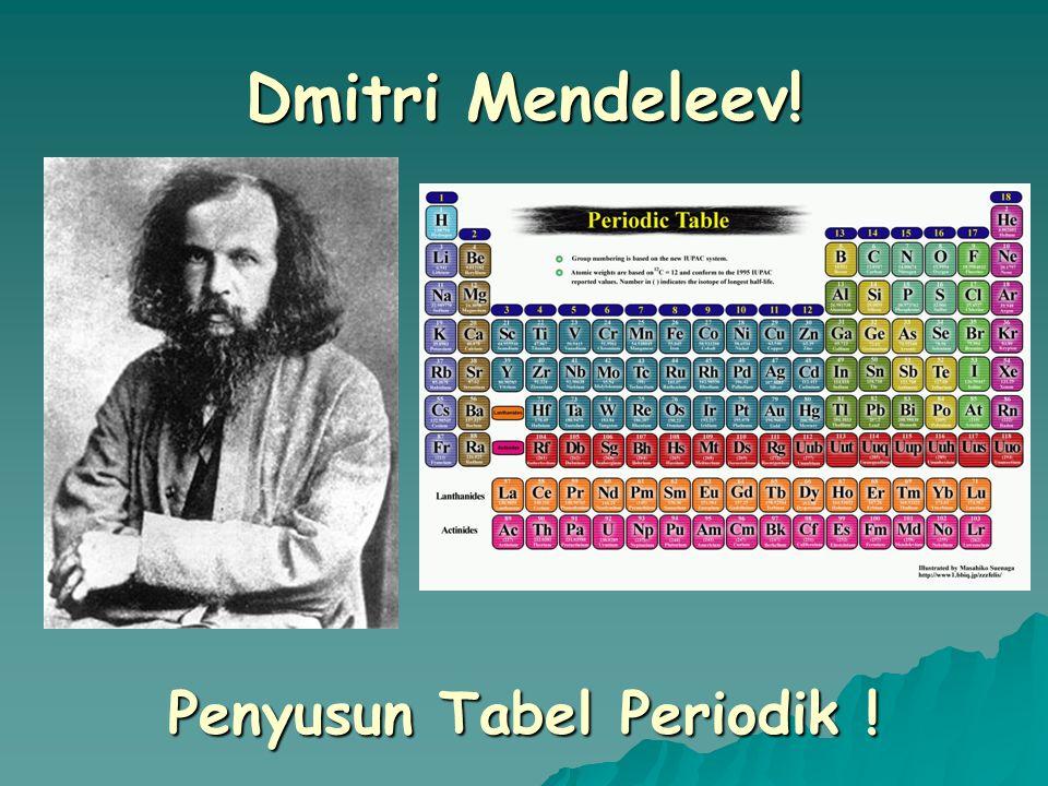 Dmitri Mendeleev and  In 1869 : mengumumkan tabel unsur berdasarkan kenaikan massa atom.  Memberikan ruang pada tabel untuk unsur yang belum ditemuk