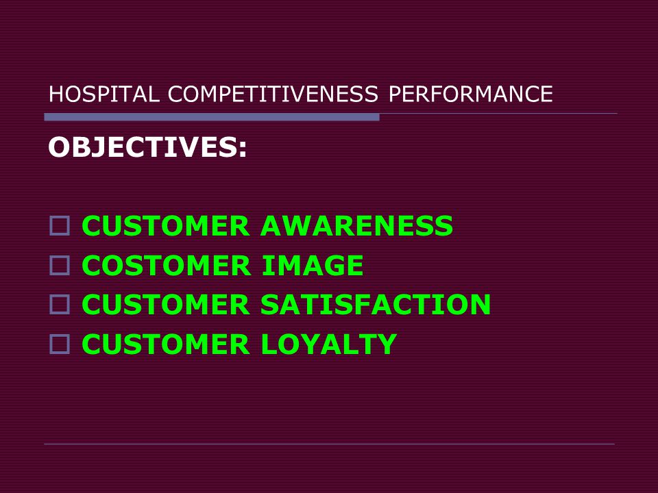 OBJECTIVES:  CUSTOMER AWARENESS  COSTOMER IMAGE  CUSTOMER SATISFACTION  CUSTOMER LOYALTY