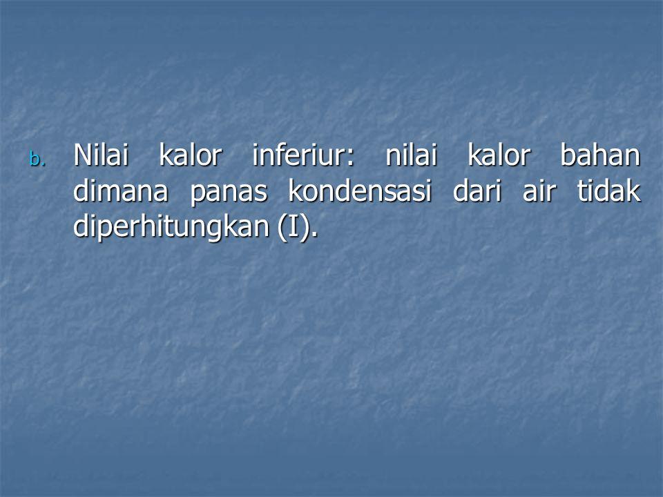 b. Nilai kalor inferiur: nilai kalor bahan dimana panas kondensasi dari air tidak diperhitungkan (I).