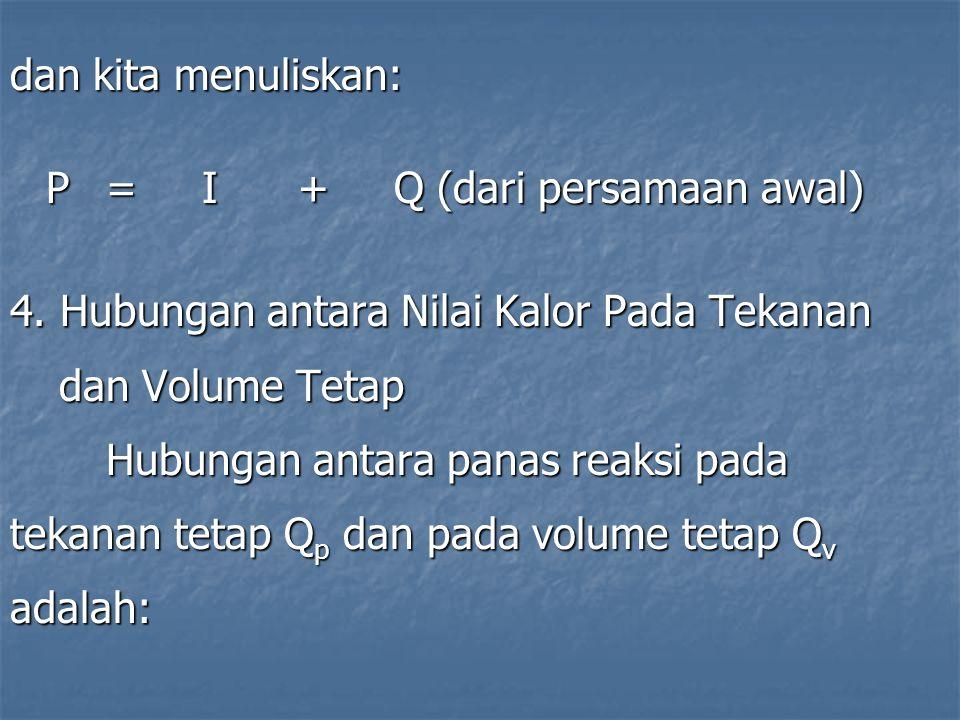 dan kita menuliskan: P=I+Q (dari persamaan awal) 4. Hubungan antara Nilai Kalor Pada Tekanan dan Volume Tetap dan Volume Tetap Hubungan antara panas r