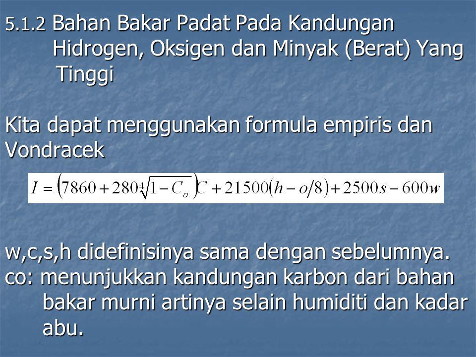 5.1.2 Bahan Bakar Padat Pada Kandungan Hidrogen, Oksigen dan Minyak (Berat) Yang Tinggi Tinggi Kita dapat menggunakan formula empiris dan Vondracek w,
