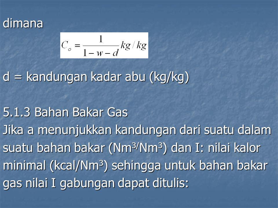 dimana d = kandungan kadar abu (kg/kg) 5.1.3 Bahan Bakar Gas Jika a menunjukkan kandungan dari suatu dalam suatu bahan bakar (Nm 3/ Nm 3 ) dan I: nila