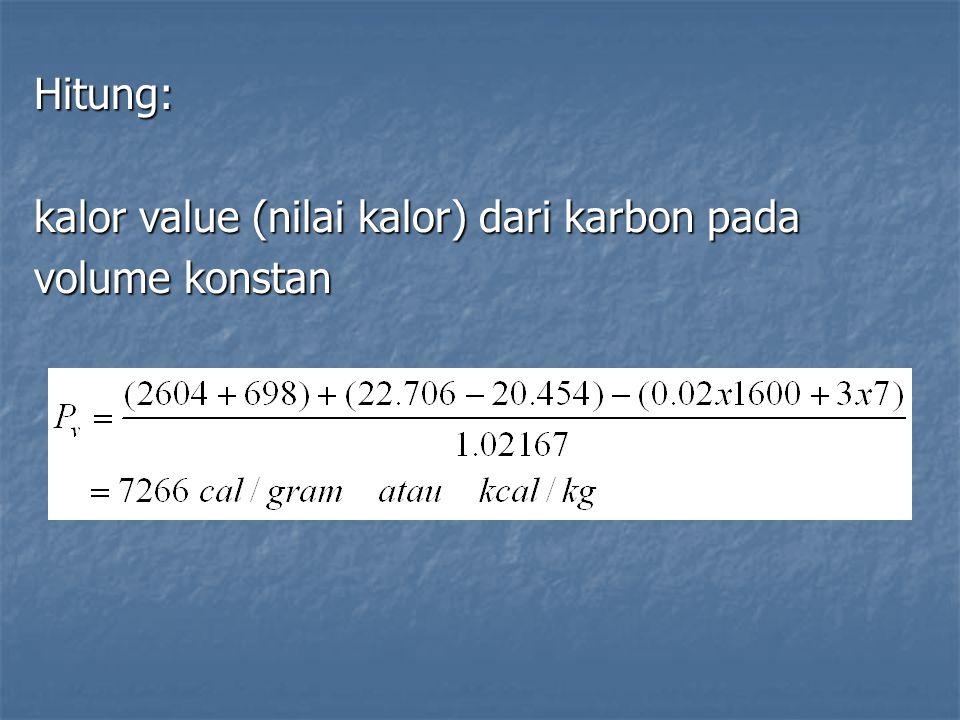 Hitung: kalor value (nilai kalor) dari karbon pada volume konstan