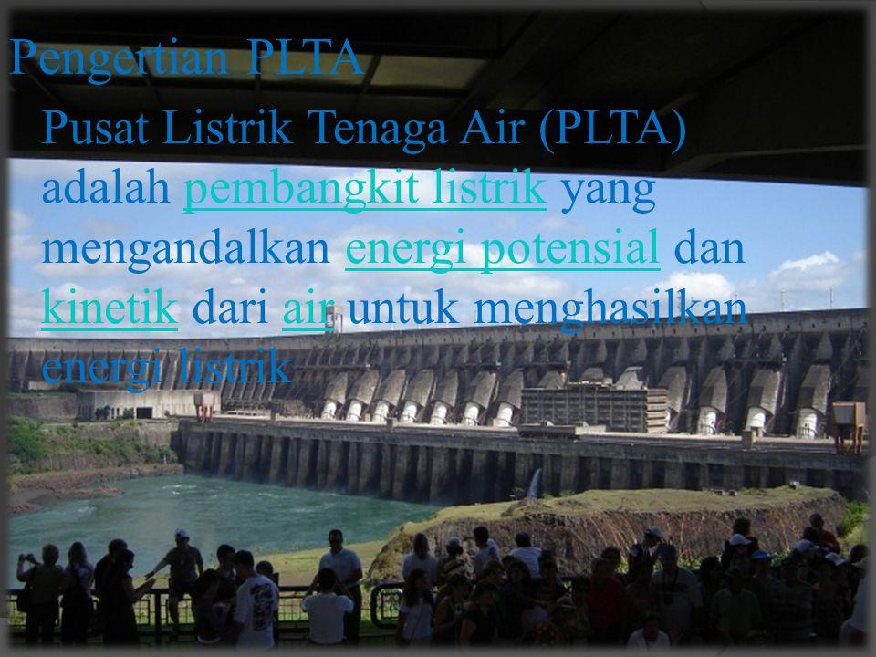 Pusat Listrik Tenaga Air (PLTA) adalah pembangkit listrik yang mengandalkan energi potensial dan kinetik dari air untuk menghasilkan energi listrikpem