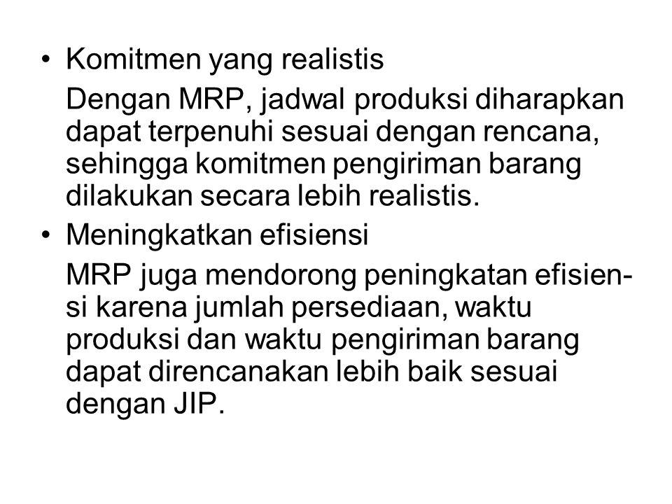 Komitmen yang realistis Dengan MRP, jadwal produksi diharapkan dapat terpenuhi sesuai dengan rencana, sehingga komitmen pengiriman barang dilakukan secara lebih realistis.