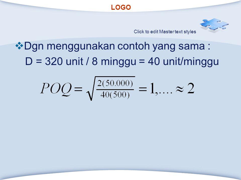 LOGO Click to edit Master text styles  Dgn menggunakan contoh yang sama : D = 320 unit / 8 minggu = 40 unit/minggu