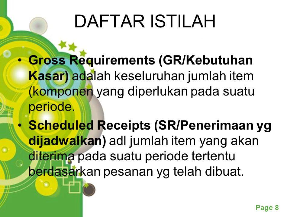 Page 8 DAFTAR ISTILAH Gross Requirements (GR/Kebutuhan Kasar) adalah keseluruhan jumlah item (komponen yang diperlukan pada suatu periode.