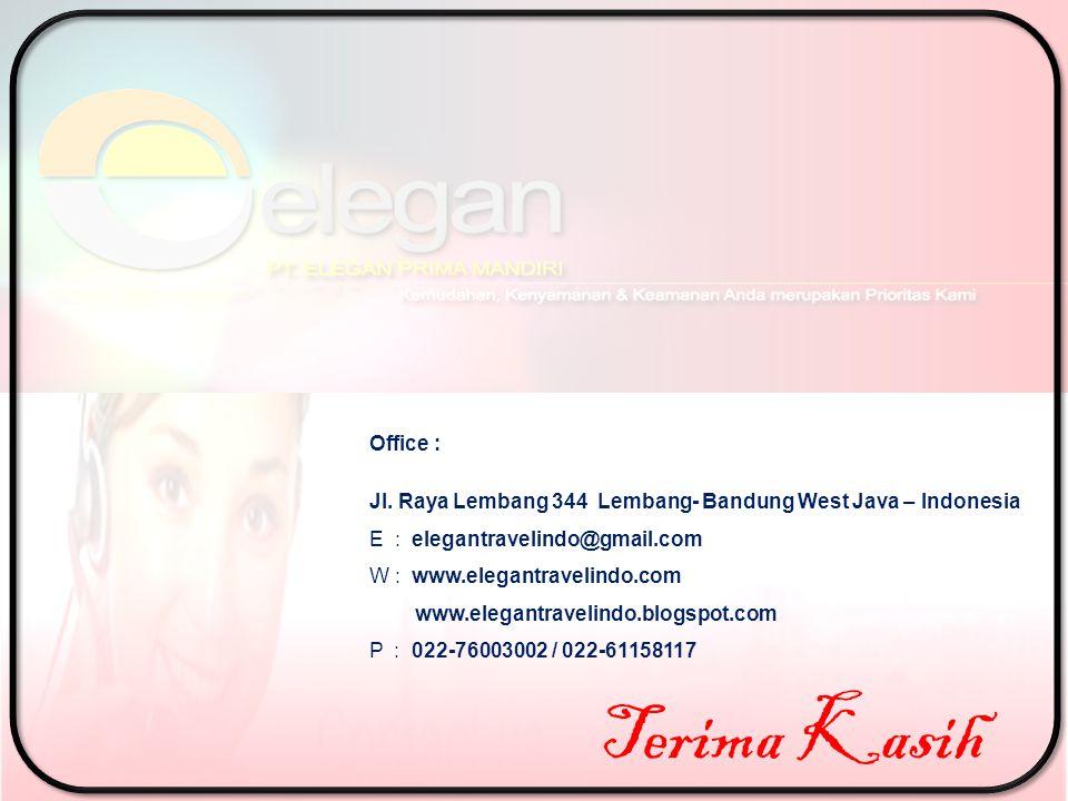 Terima Kasih Office : Jl. Raya Lembang 344 Lembang- Bandung West Java – Indonesia E : elegantravelindo@gmail.com W : www.elegantravelindo.com www.eleg