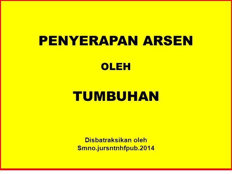 PENYERAPAN ARSEN OLEH TUMBUHAN Disbatraksikan oleh Smno.jursntnhfpub.2014