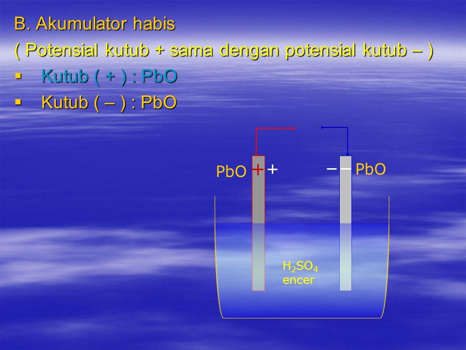 Akumulator  Bagian Utama  Timbal dioksida Pb O 2  sebagai kutub positif  Timbal ( Pb ) sebagai kutub negatif  Asam sulfat ( H 2 SO 4 ) H 2 SO 4 P