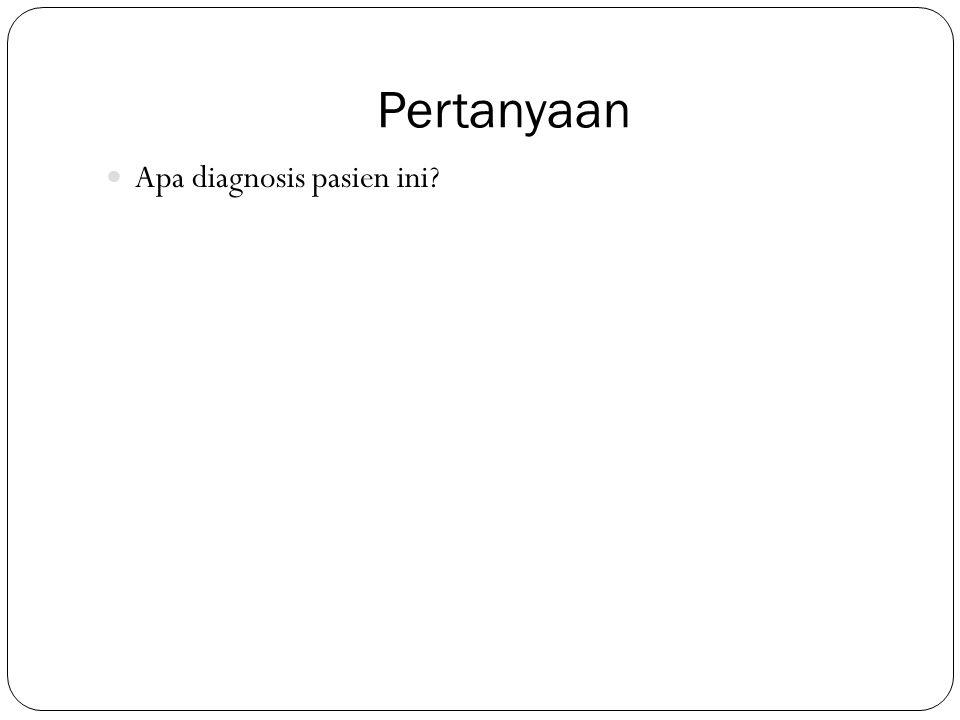 Pertanyaan Apa diagnosis pasien ini?