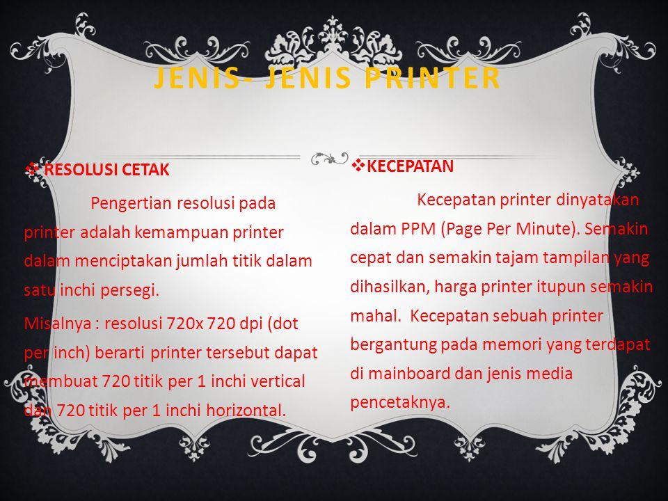  RESOLUSI CETAK Pengertian resolusi pada printer adalah kemampuan printer dalam menciptakan jumlah titik dalam satu inchi persegi. Misalnya : resolus