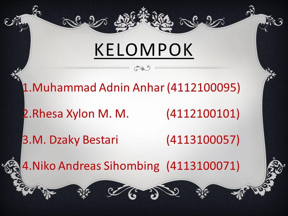 KELOMPOK 1.Muhammad Adnin Anhar (4112100095) 2.Rhesa Xylon M. M.(4112100101) 3.M. Dzaky Bestari(4113100057) 4.Niko Andreas Sihombing(4113100071)