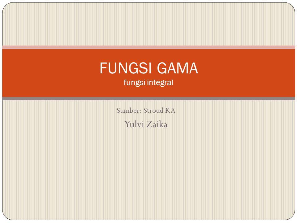 Sumber: Stroud KA Yulvi Zaika FUNGSI GAMA fungsi integral