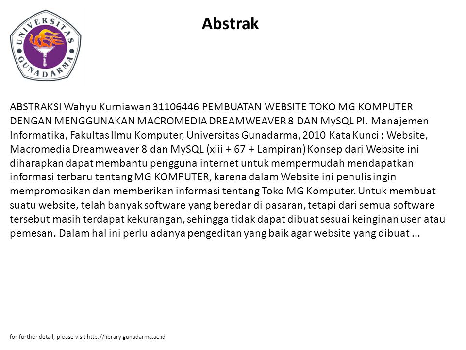 Abstrak ABSTRAKSI Wahyu Kurniawan 31106446 PEMBUATAN WEBSITE TOKO MG KOMPUTER DENGAN MENGGUNAKAN MACROMEDIA DREAMWEAVER 8 DAN MySQL PI. Manajemen Info