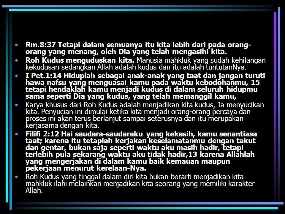 Rm.8:37 Tetapi dalam semuanya itu kita lebih dari pada orang- orang yang menang, oleh Dia yang telah mengasihi kita. Roh Kudus menguduskan kita. Manus