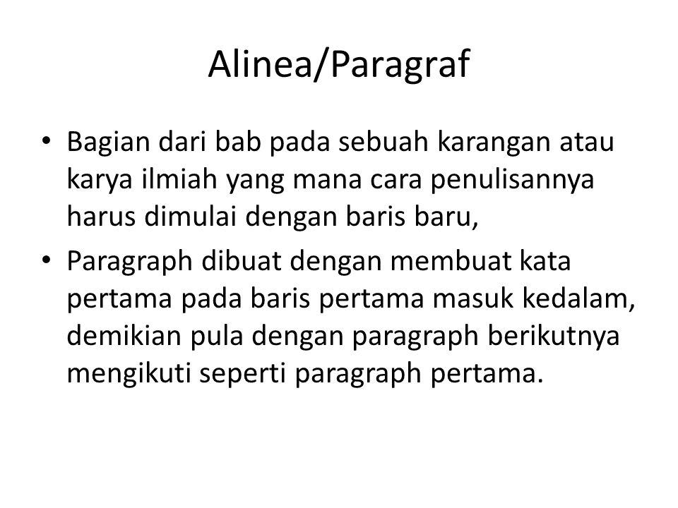 Alinea/Paragraf Bagian dari bab pada sebuah karangan atau karya ilmiah yang mana cara penulisannya harus dimulai dengan baris baru, Paragraph dibuat d