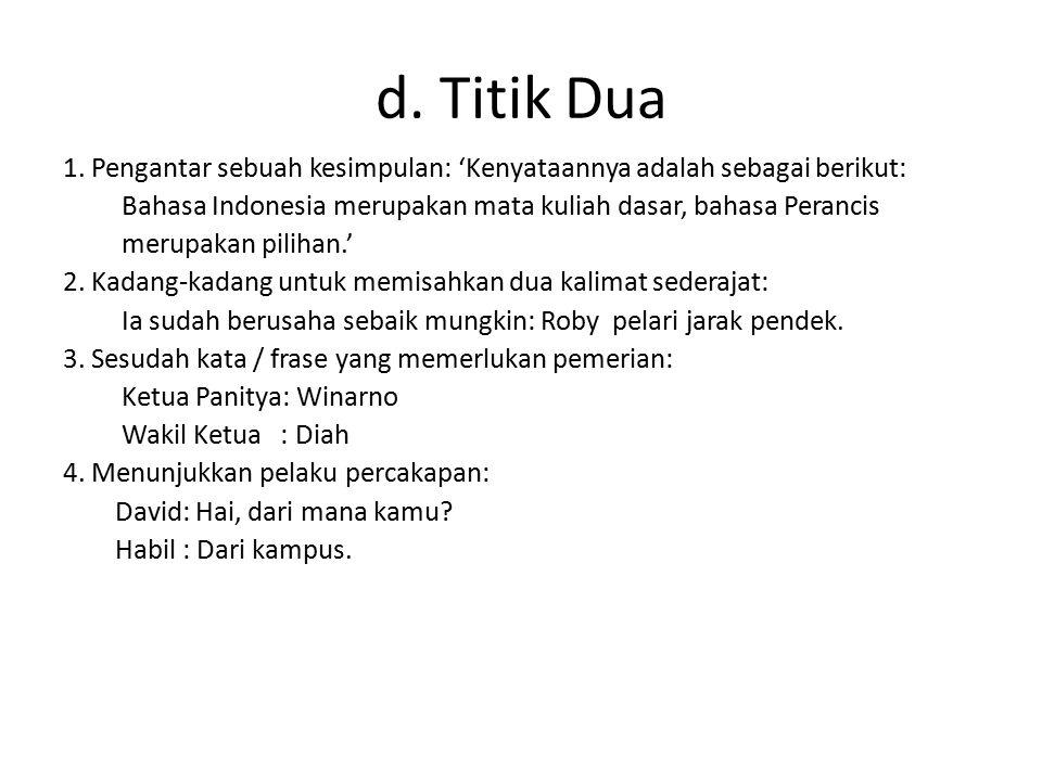 d. Titik Dua 1. Pengantar sebuah kesimpulan: 'Kenyataannya adalah sebagai berikut: Bahasa Indonesia merupakan mata kuliah dasar, bahasa Perancis merup