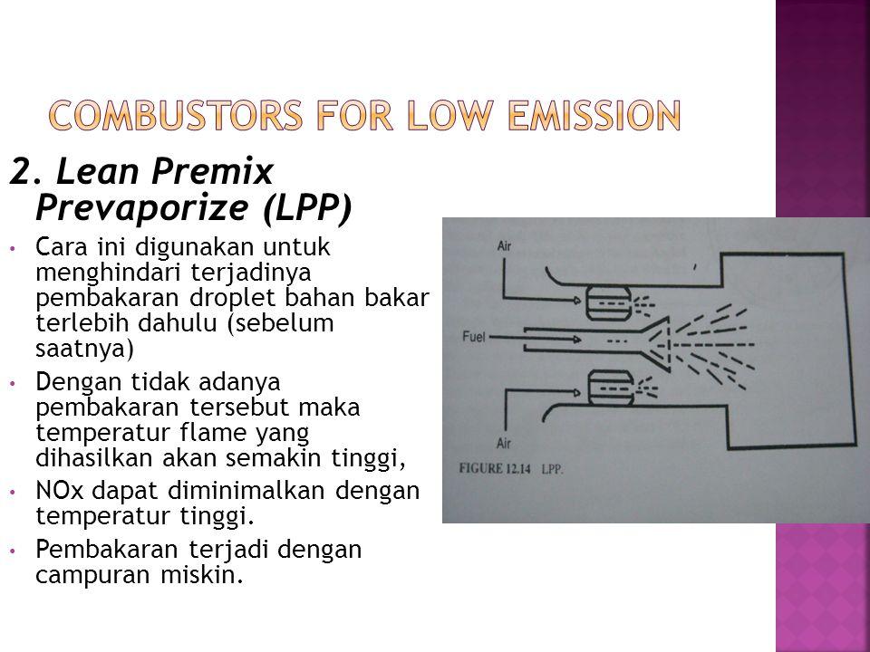 2. Lean Premix Prevaporize (LPP) Cara ini digunakan untuk menghindari terjadinya pembakaran droplet bahan bakar terlebih dahulu (sebelum saatnya) Deng