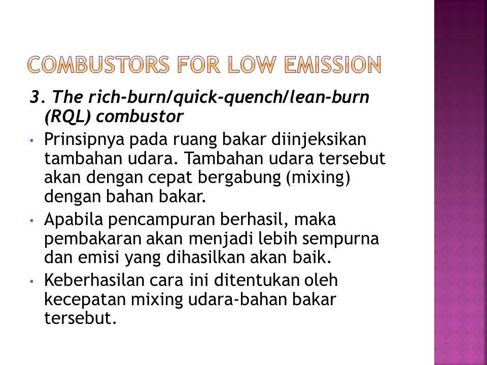 3. The rich-burn/quick-quench/lean-burn (RQL) combustor Prinsipnya pada ruang bakar diinjeksikan tambahan udara. Tambahan udara tersebut akan dengan c