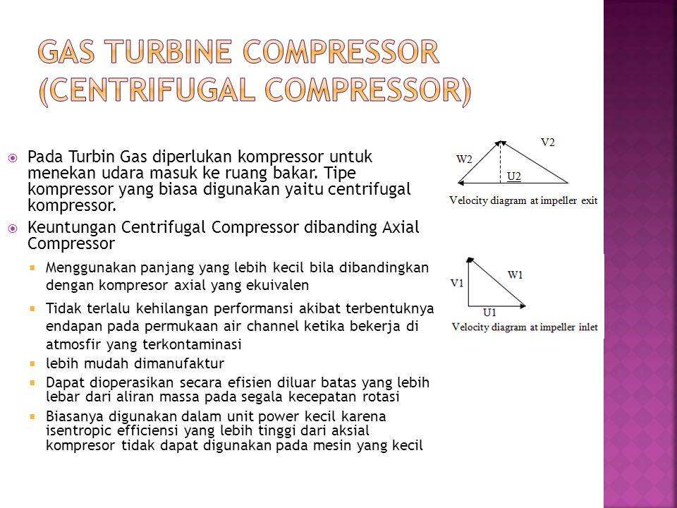  Pada Turbin Gas diperlukan kompressor untuk menekan udara masuk ke ruang bakar. Tipe kompressor yang biasa digunakan yaitu centrifugal kompressor. 
