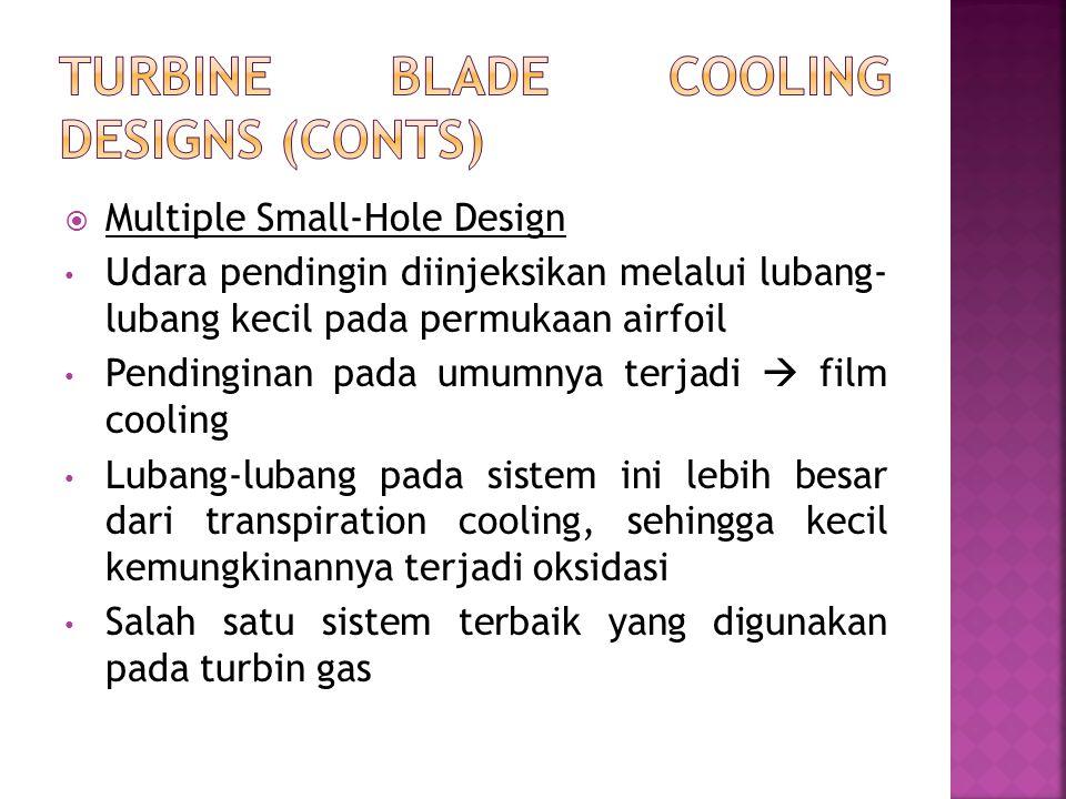  Multiple Small-Hole Design Udara pendingin diinjeksikan melalui lubang- lubang kecil pada permukaan airfoil Pendinginan pada umumnya terjadi  film