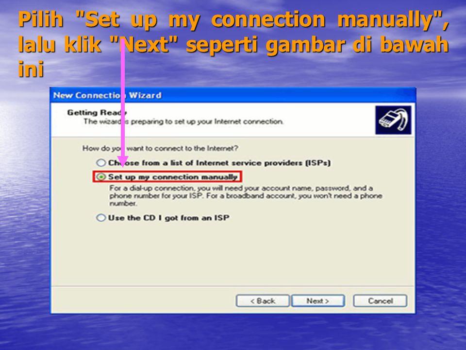 Pilih Set up my connection manually , lalu klik Next seperti gambar di bawah ini