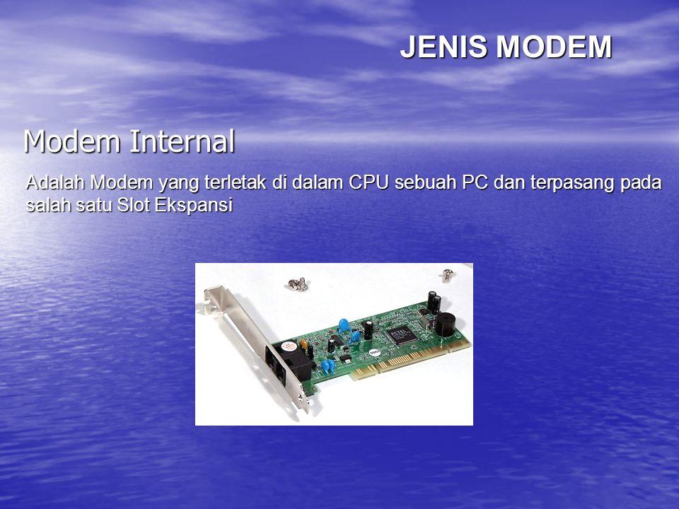 PEMASANGAN MODEM EXTERNAL Bacalah Buku Petunjuk Installasi Modem Bacalah Buku Petunjuk Installasi Modem Pastikan Komputer dalam keadaan Off Pastikan Komputer dalam keadaan Off Sambungkan Kabel Konektor ke Modem dan Komputer (pada COM1) Sambungkan Kabel Konektor ke Modem dan Komputer (pada COM1) Sambungkan Modem ke jaringan telepon dengan menggunakan kabel telepon yang telah dilengkapi dengan konektor RJ-11 pada Line dan sambungkan pula kabel Telepon pada Modem yang bertuliskan Phone Sambungkan Modem ke jaringan telepon dengan menggunakan kabel telepon yang telah dilengkapi dengan konektor RJ-11 pada Line dan sambungkan pula kabel Telepon pada Modem yang bertuliskan Phone Pasangkan Konektor Adapter pada Modem dan sambung Adaptor pada steker listrik Pasangkan Konektor Adapter pada Modem dan sambung Adaptor pada steker listrik Pastikan semua telah tersambung dengan baik, lalu nyalakan Komputer dan Modem dan lakukan installasi Driver dan Software untuk Modem Pastikan semua telah tersambung dengan baik, lalu nyalakan Komputer dan Modem dan lakukan installasi Driver dan Software untuk Modem