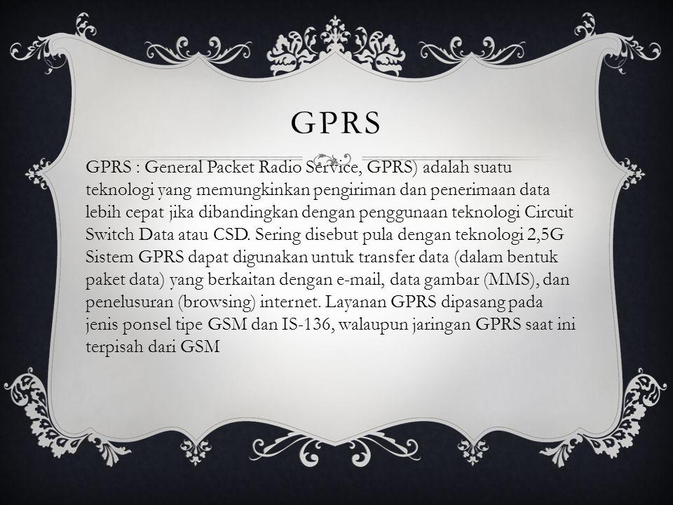 GPRS GPRS : General Packet Radio Service, GPRS) adalah suatu teknologi yang memungkinkan pengiriman dan penerimaan data lebih cepat jika dibandingkan