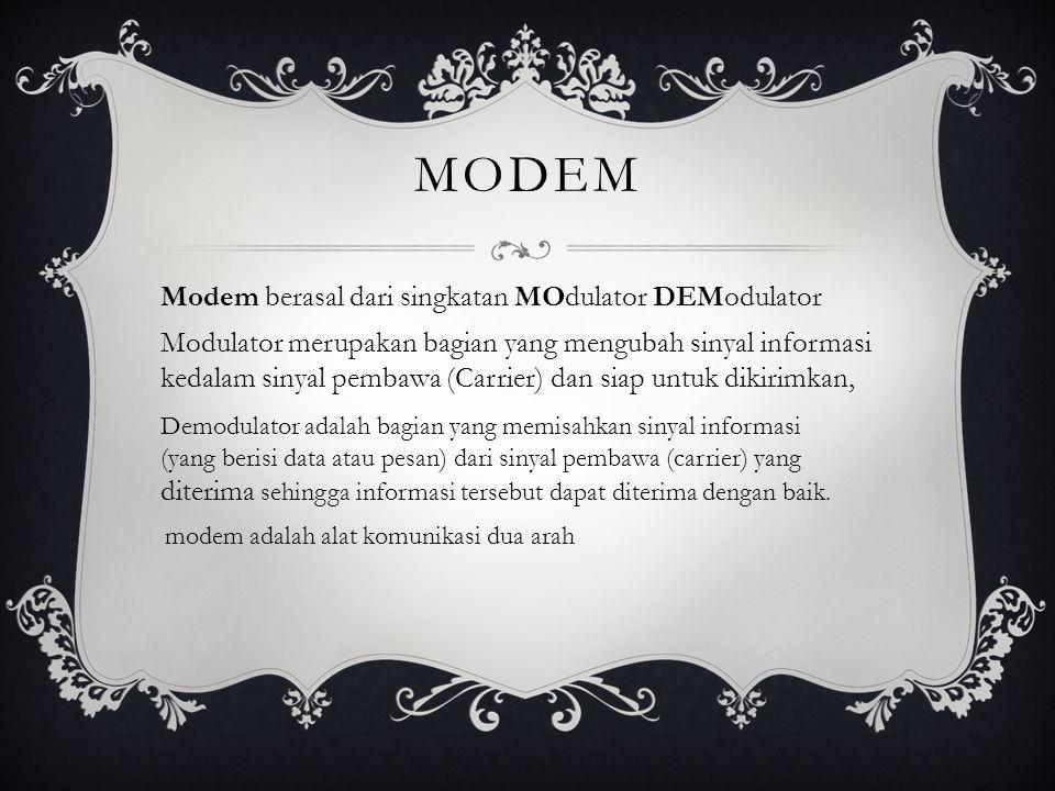 MODEM Modem berasal dari singkatan MOdulator DEModulator Modulator merupakan bagian yang mengubah sinyal informasi kedalam sinyal pembawa (Carrier) da