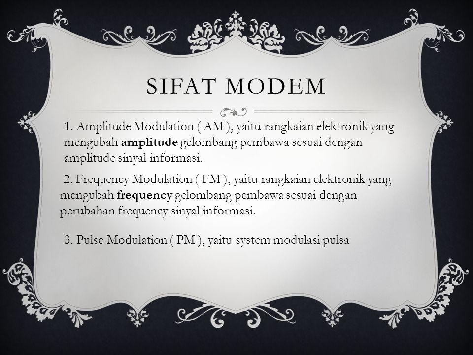 SIFAT MODEM 1. Amplitude Modulation ( AM ), yaitu rangkaian elektronik yang mengubah amplitude gelombang pembawa sesuai dengan amplitude sinyal inform