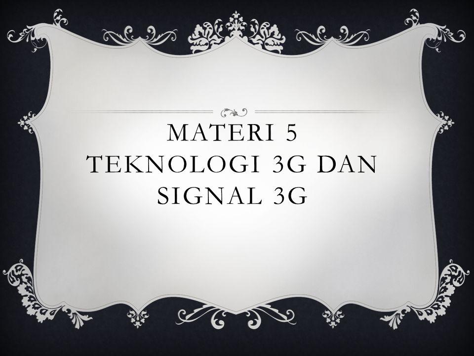 MATERI 5 TEKNOLOGI 3G DAN SIGNAL 3G