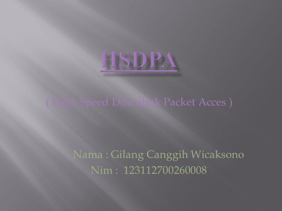 ( High Speed Downlink Packet Acces ) Nama : Gilang Canggih Wicaksono Nim : 123112700260008