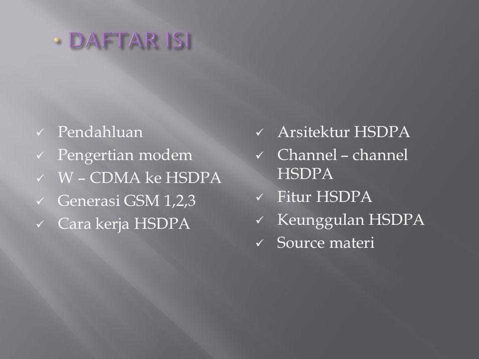 Pendahluan Pengertian modem W – CDMA ke HSDPA Generasi GSM 1,2,3 Cara kerja HSDPA Arsitektur HSDPA Channel – channel HSDPA Fitur HSDPA Keunggulan HSDP