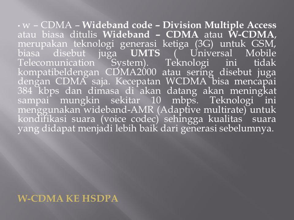 w – CDMA – Wideband code – Division Multiple Access atau biasa ditulis Wideband – CDMA atau W-CDMA, merupakan teknologi generasi ketiga (3G) untuk GSM