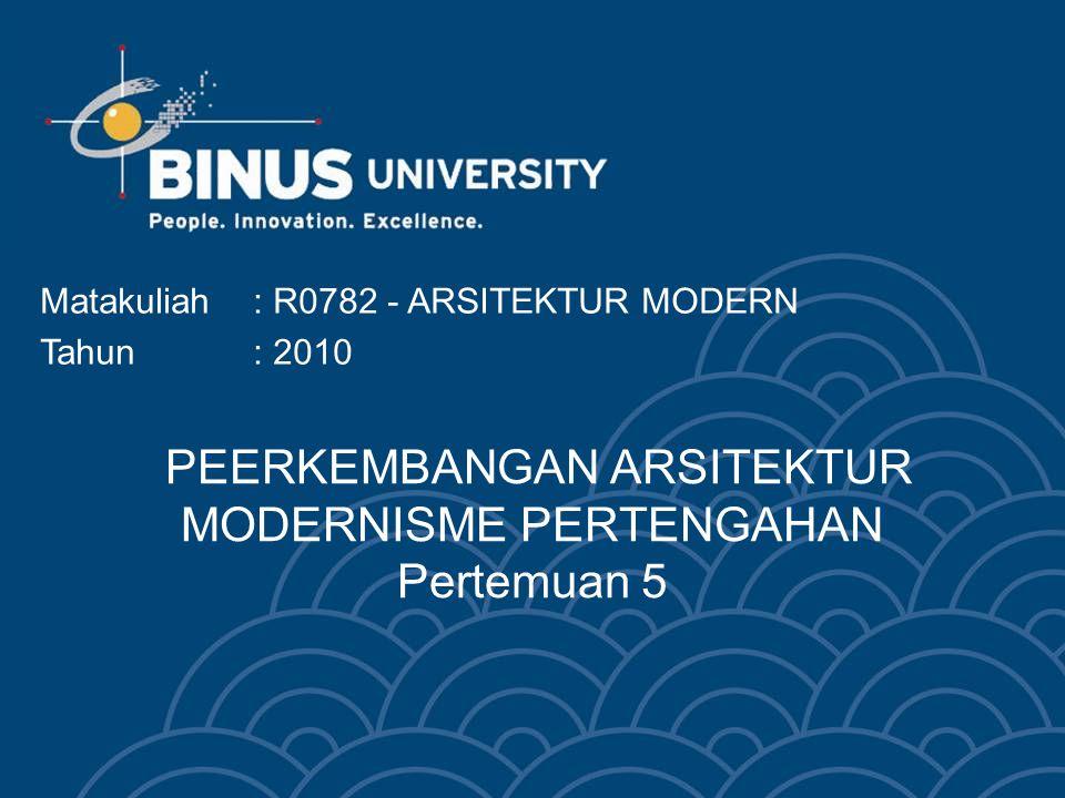 PEERKEMBANGAN ARSITEKTUR MODERNISME PERTENGAHAN Pertemuan 5 Matakuliah: R0782 - ARSITEKTUR MODERN Tahun: 2010