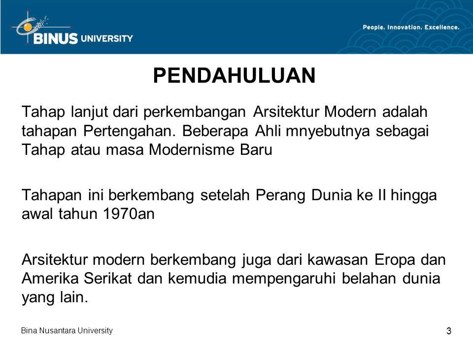 Bina Nusantara University 3 PENDAHULUAN Tahap lanjut dari perkembangan Arsitektur Modern adalah tahapan Pertengahan.