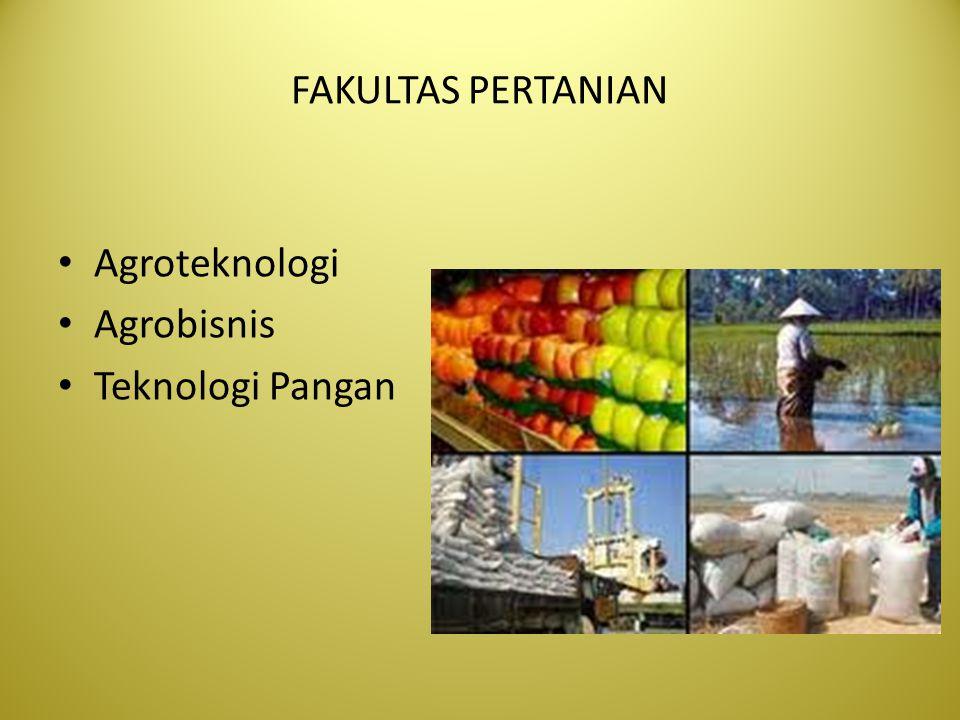 FAKULTAS PERTANIAN Agroteknologi Agrobisnis Teknologi Pangan