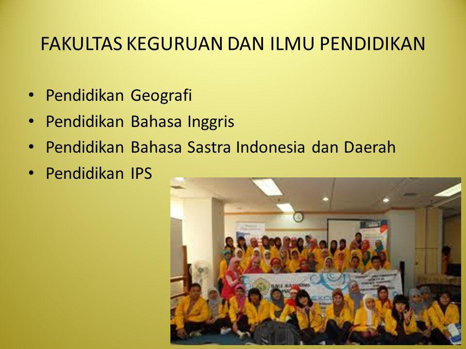 FAKULTAS KEGURUAN DAN ILMU PENDIDIKAN Pendidikan Geografi Pendidikan Bahasa Inggris Pendidikan Bahasa Sastra Indonesia dan Daerah Pendidikan IPS