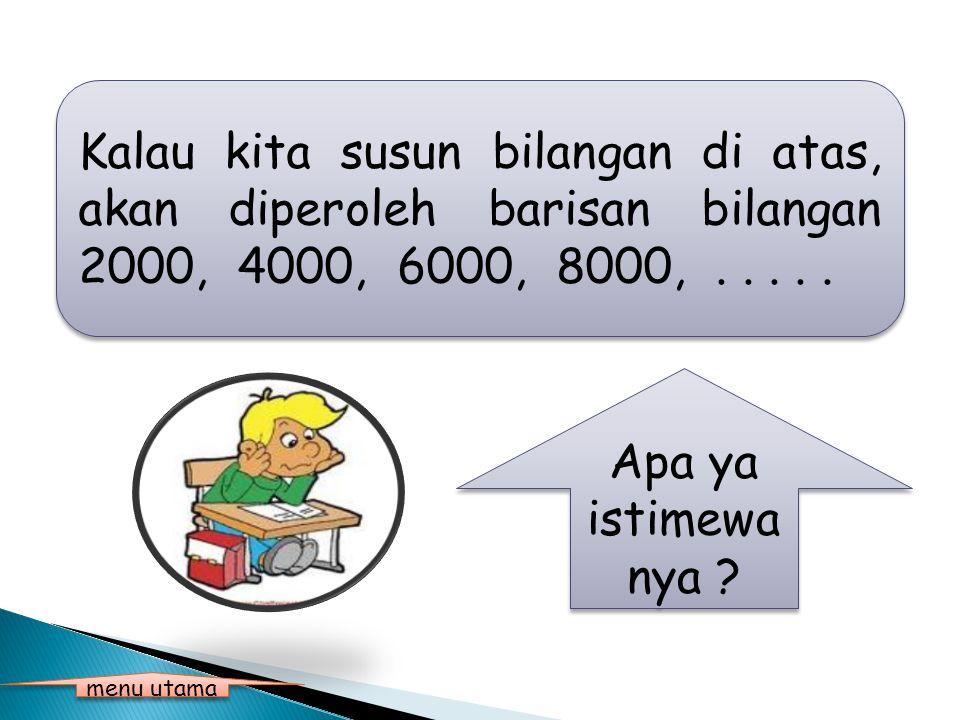 Kalau kita susun bilangan di atas, akan diperoleh barisan bilangan 2000, 4000, 6000, 8000,.....
