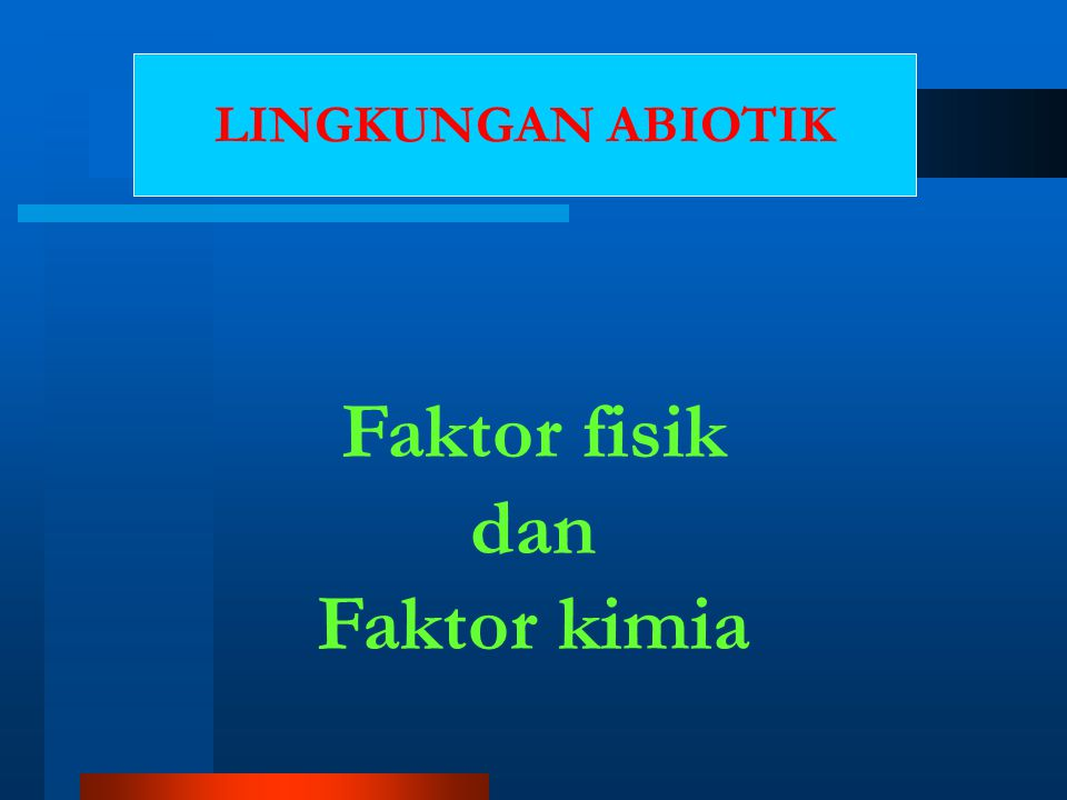 Faktor fisik dan Faktor kimia LINGKUNGAN ABIOTIK