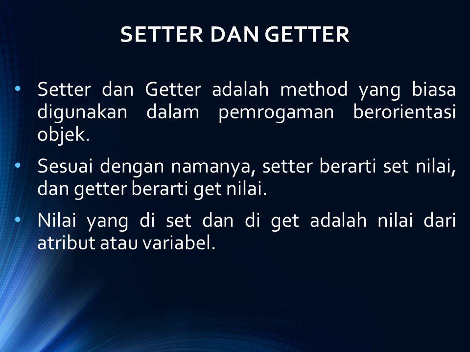 SETTER DAN GETTER Setter dan Getter adalah method yang biasa digunakan dalam pemrogaman berorientasi objek.