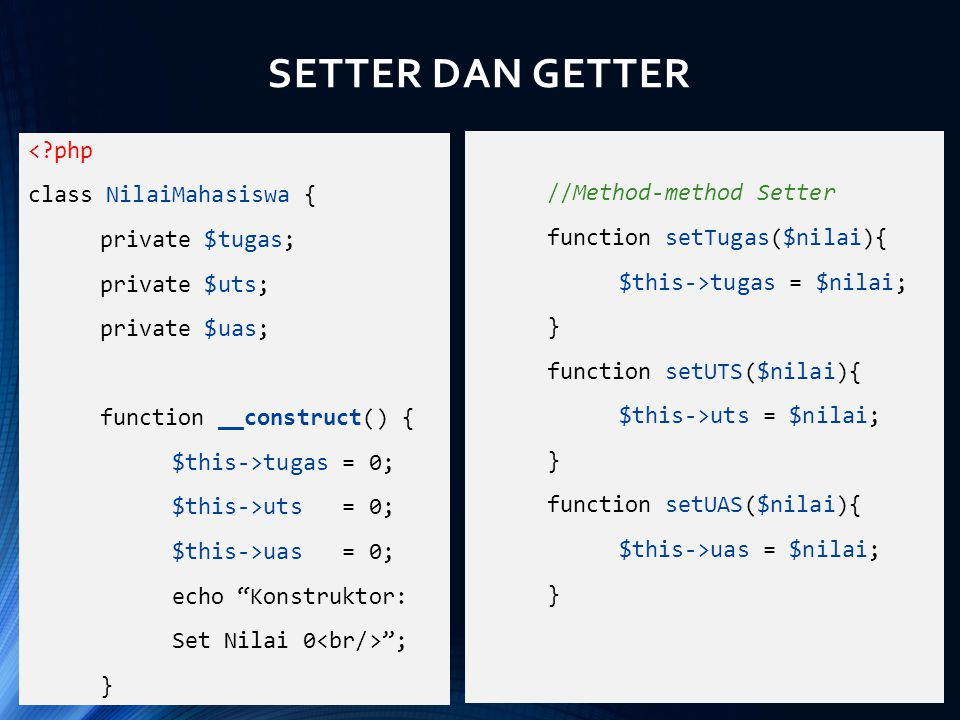 SETTER DAN GETTER //Method-method Getter function getTugas(){ return $this->tugas; } function getUTS(){ return $this->uts; } function getUAS(){ return $this->uas; } function getNA(){ $nilaiAkhir = (0.2*$this->tugas) + (0.3*$this->uts) + (0.5*$this->uas); return $nilaiAkhir; }