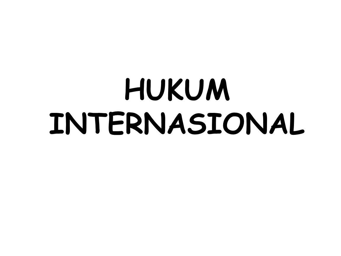 Pengertian Pengertian: Hukum internasional (HI): sekumpulan hukum yang sebagian besar terdiri dari asas-2 dan peraturan-2 tingkah laku yang mengikat negara-2, dan karena itu ditaati dalam hubungan negara-2 (J.G.