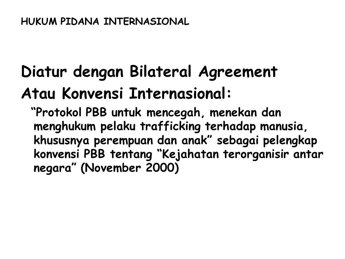 """HUKUM PIDANA INTERNASIONAL Diatur dengan Bilateral Agreement Atau Konvensi Internasional: """"Protokol PBB untuk mencegah, menekan dan menghukum pelaku t"""
