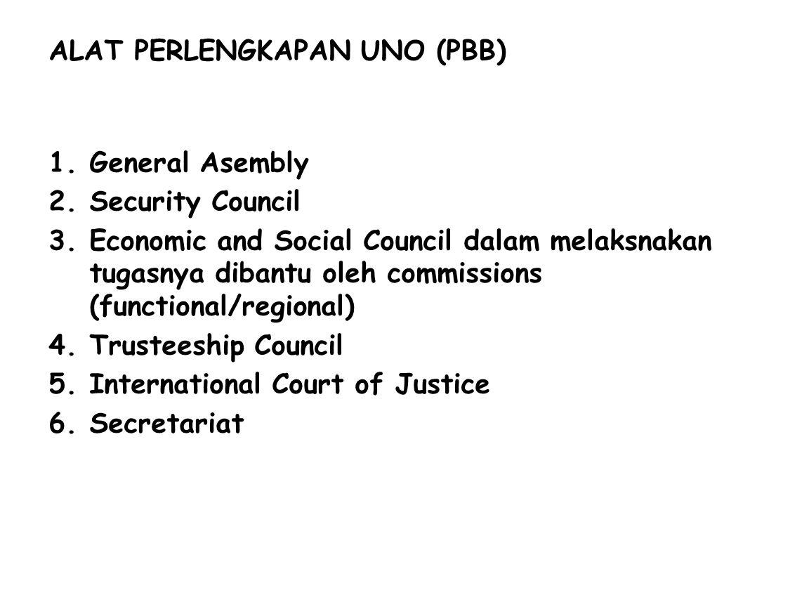 ALAT PERLENGKAPAN UNO (PBB) 1.General Asembly 2.Security Council 3.Economic and Social Council dalam melaksnakan tugasnya dibantu oleh commissions (fu