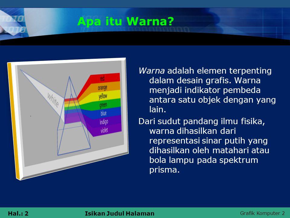 Hal.: 2Isikan Judul Halaman Apa itu Warna? Warna adalah elemen terpenting dalam desain grafis. Warna menjadi indikator pembeda antara satu objek denga