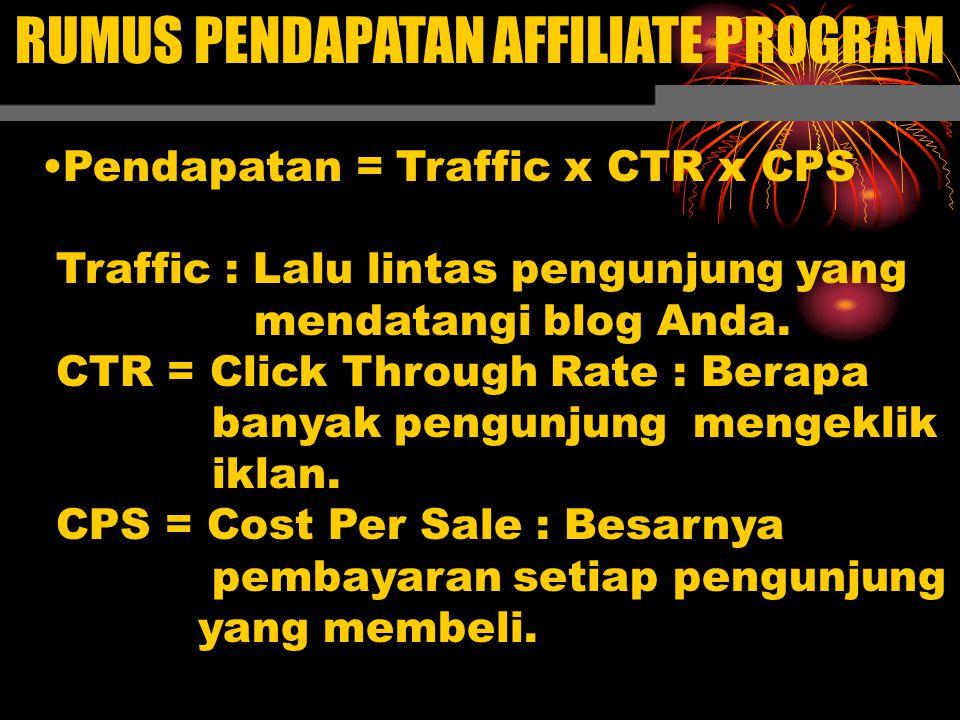 RUMUS PENDAPATAN AFFILIATE PROGRAM Pendapatan = Traffic x CTR x CPS Traffic : Lalu lintas pengunjung yang mendatangi blog Anda. CTR = Click Through Ra