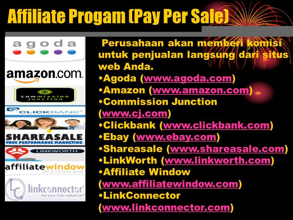 Affiliate Progam (Pay Per Sale) Perusahaan akan memberi komisi untuk penjualan langsung dari situs web Anda.